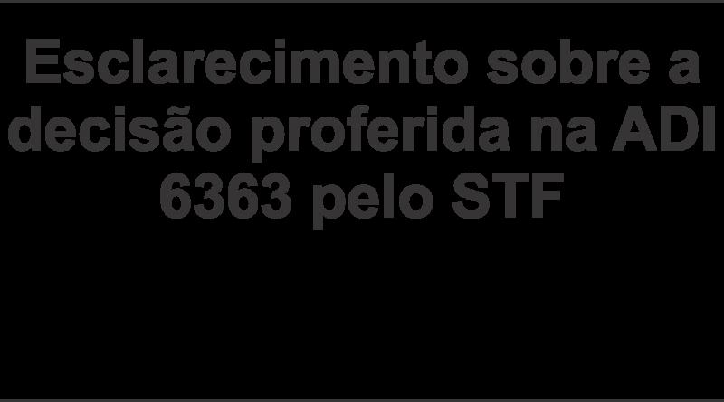Esclarecimento sobre a decisão proferida na ADI 6363 pelo STF